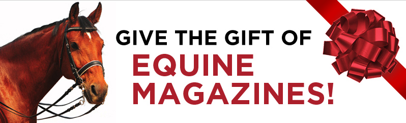 Give the Gift of Equine Magazines!